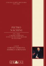 LXIX. Pietro Nachini. Vita, opere e criteri costruttivi di uno dei maggiori organari di ogni tempo